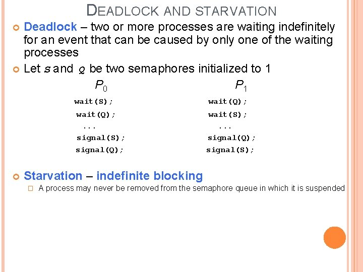 DEADLOCK AND STARVATION Deadlock – two or more processes are waiting indefinitely for an