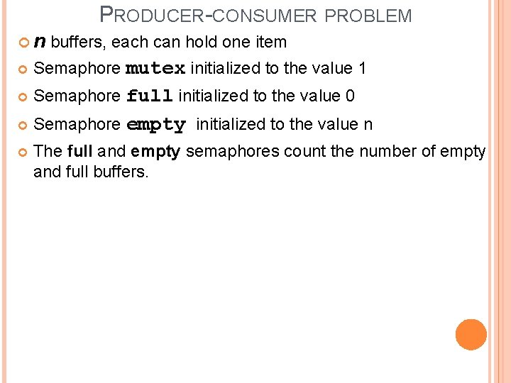 PRODUCER-CONSUMER PROBLEM n buffers, each can hold one item Semaphore mutex initialized to the