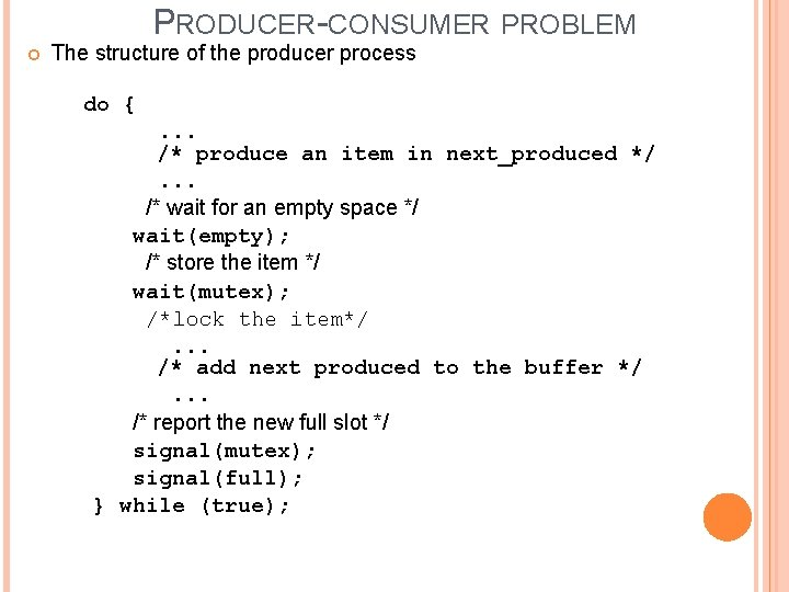 PRODUCER-CONSUMER PROBLEM The structure of the producer process do { . . . /*