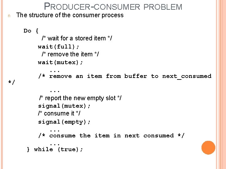 PRODUCER-CONSUMER PROBLEM n The structure of the consumer process Do { */ /* wait