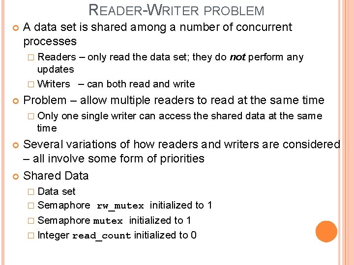 READER-WRITER PROBLEM A data set is shared among a number of concurrent processes �