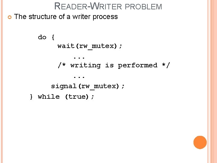 READER-WRITER PROBLEM The structure of a writer process do { wait(rw_mutex); . . .