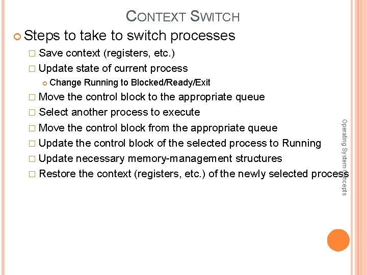 CONTEXT SWITCH Steps to take to switch processes � Save context (registers, etc. )