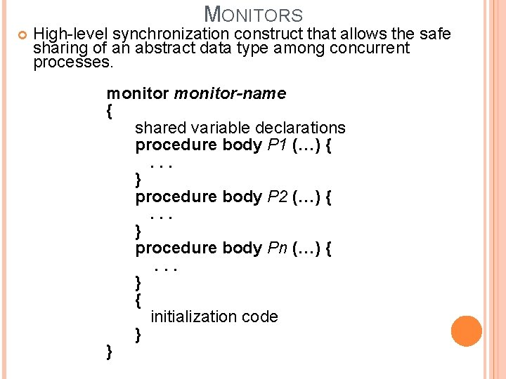 MONITORS High-level synchronization construct that allows the safe sharing of an abstract data type
