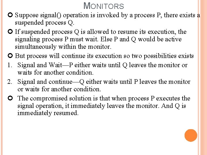 MONITORS Suppose signal() operation is invoked by a process P, there exists a suspended