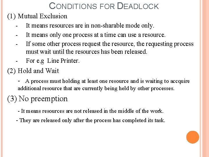 CONDITIONS FOR DEADLOCK (1) Mutual Exclusion - It means resources are in non-sharable mode