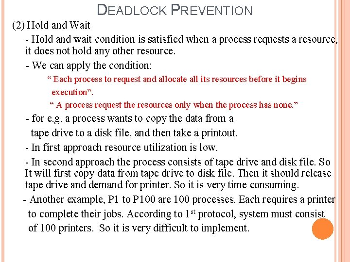 DEADLOCK PREVENTION (2) Hold and Wait - Hold and wait condition is satisfied when