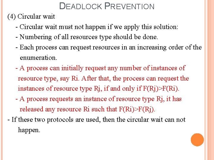 DEADLOCK PREVENTION (4) Circular wait - Circular wait must not happen if we apply