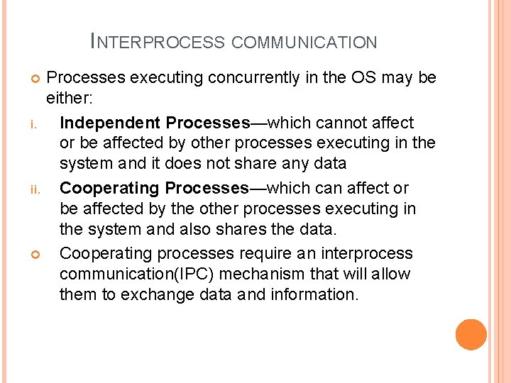INTERPROCESS COMMUNICATION Processes executing concurrently in the OS may be either: i. Independent Processes—which