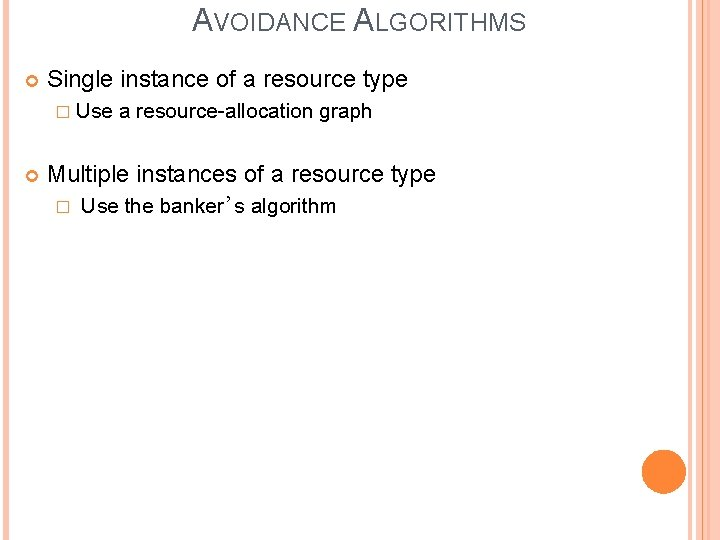 AVOIDANCE ALGORITHMS Single instance of a resource type � Use a resource-allocation graph Multiple
