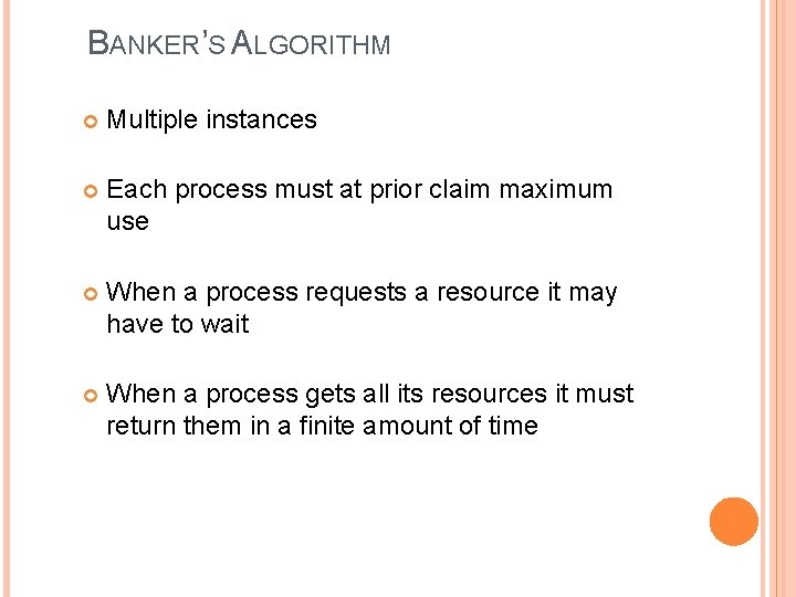 BANKER'S ALGORITHM Multiple instances Each process must at prior claim maximum use When a