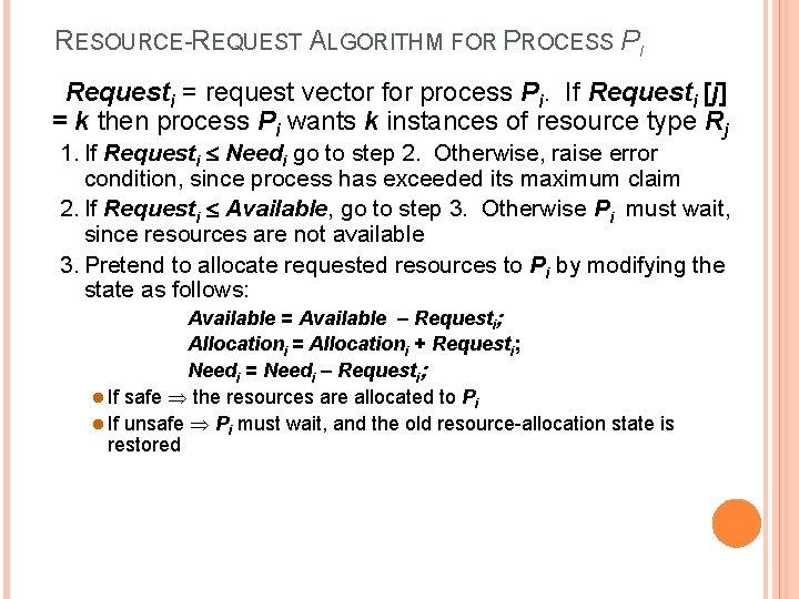 RESOURCE-REQUEST ALGORITHM FOR PROCESS PI Requesti = request vector for process Pi. If Requesti