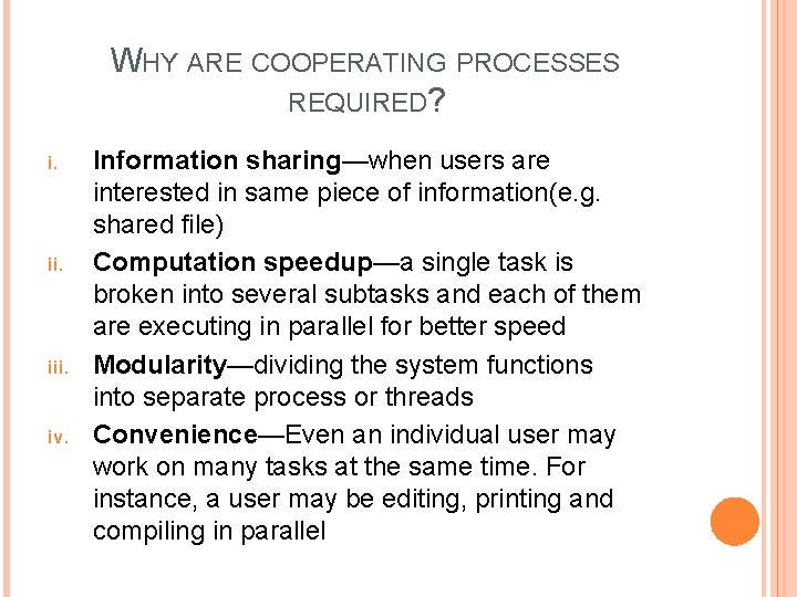 WHY ARE COOPERATING PROCESSES REQUIRED? i. iii. iv. Information sharing—when users are interested in