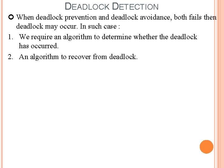 DEADLOCK DETECTION When deadlock prevention and deadlock avoidance, both fails then deadlock may occur.