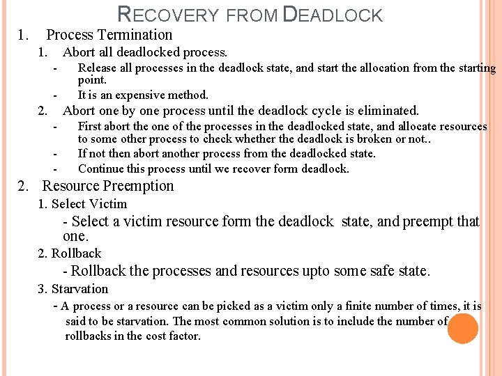 1. RECOVERY FROM DEADLOCK Process Termination 1. Abort all deadlocked process. - 2. Release