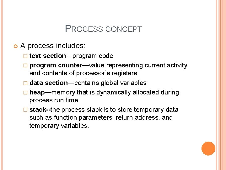 PROCESS CONCEPT A process includes: � text section—program code � program counter—value representing current