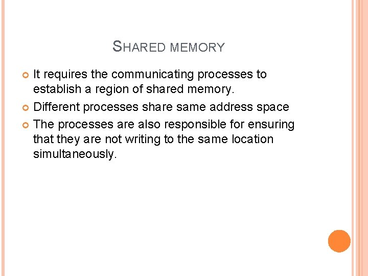 SHARED MEMORY It requires the communicating processes to establish a region of shared memory.