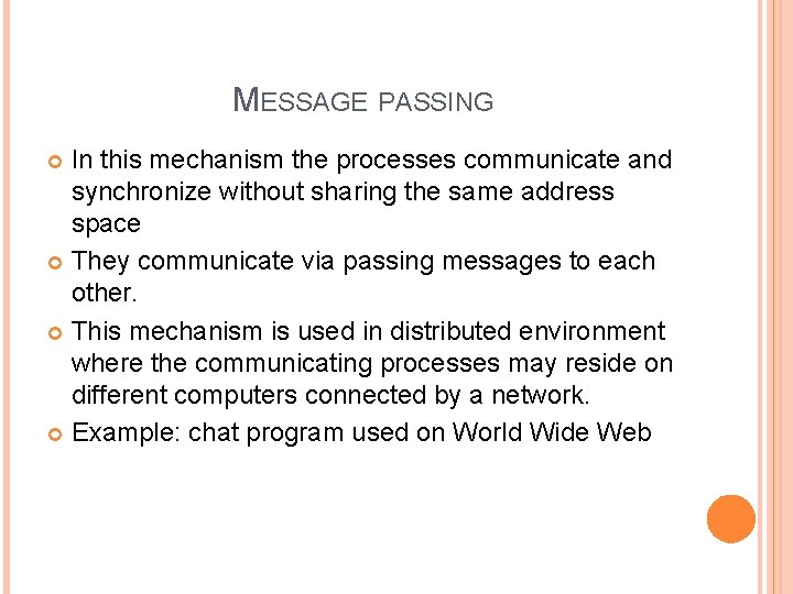 MESSAGE PASSING In this mechanism the processes communicate and synchronize without sharing the same