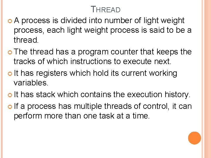 THREAD A process is divided into number of light weight process, each light weight