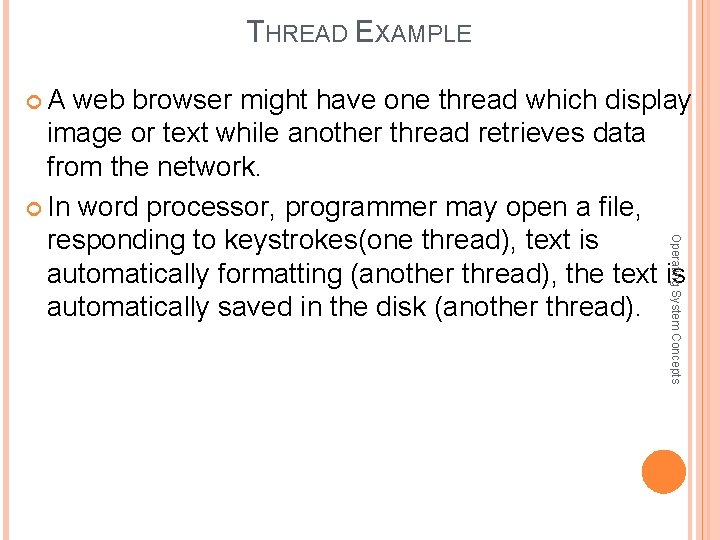 THREAD EXAMPLE A web browser might have one thread which display Operating System Concepts