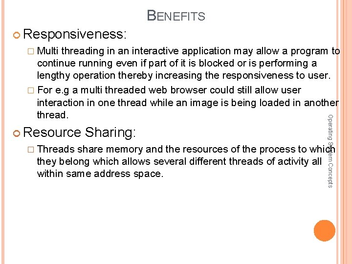 BENEFITS Responsiveness: � Multi threading in an interactive application may allow a program to