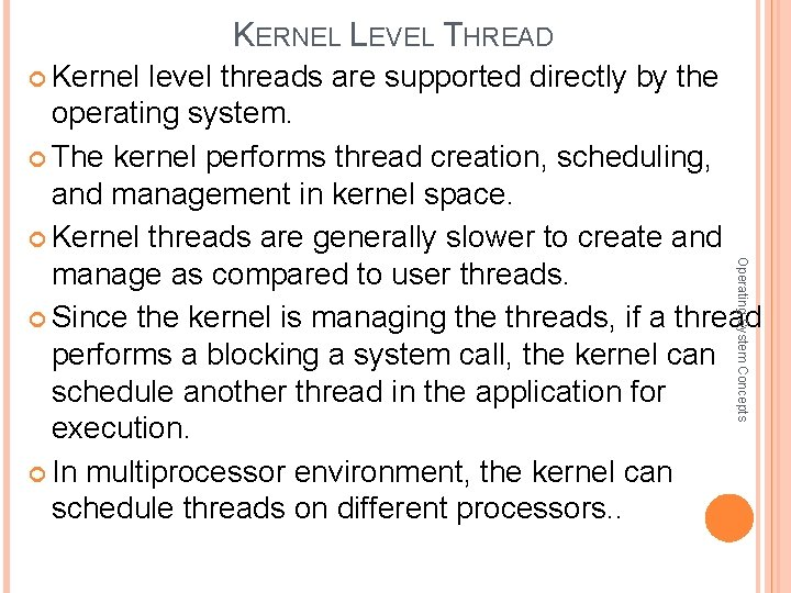 KERNEL LEVEL THREAD Kernel level threads are supported directly by the Operating System Concepts