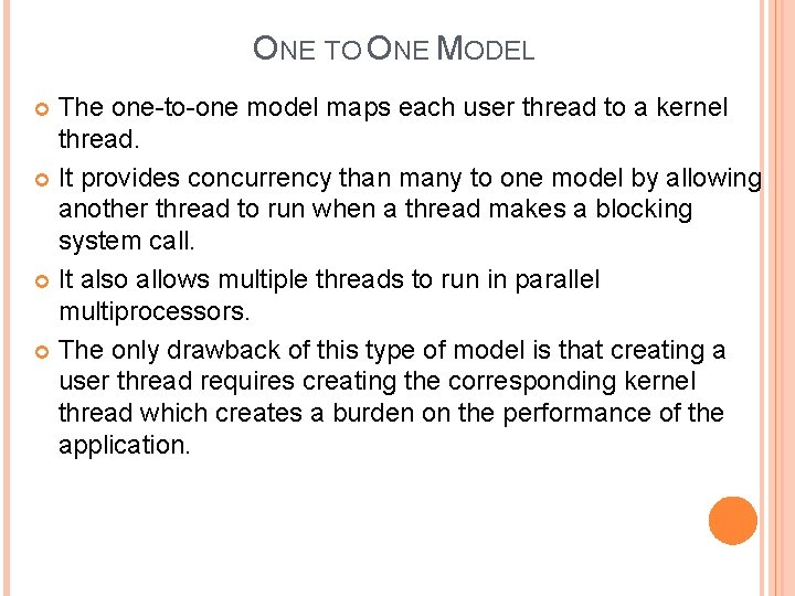 ONE TO ONE MODEL The one-to-one model maps each user thread to a kernel
