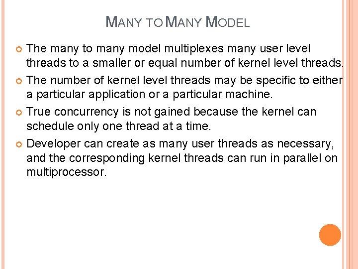 MANY TO MANY MODEL The many to many model multiplexes many user level threads