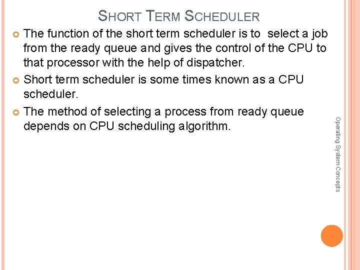 SHORT TERM SCHEDULER The function of the short term scheduler is to select a