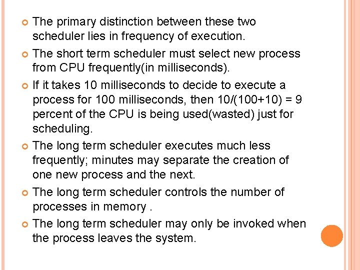 The primary distinction between these two scheduler lies in frequency of execution. The short