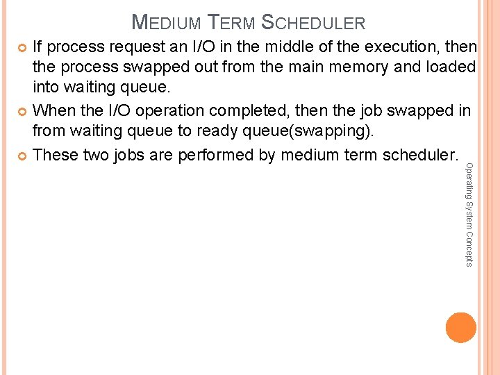MEDIUM TERM SCHEDULER If process request an I/O in the middle of the execution,