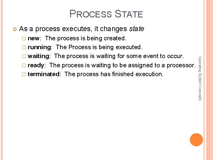 PROCESS STATE As a process executes, it changes state � new: The process is