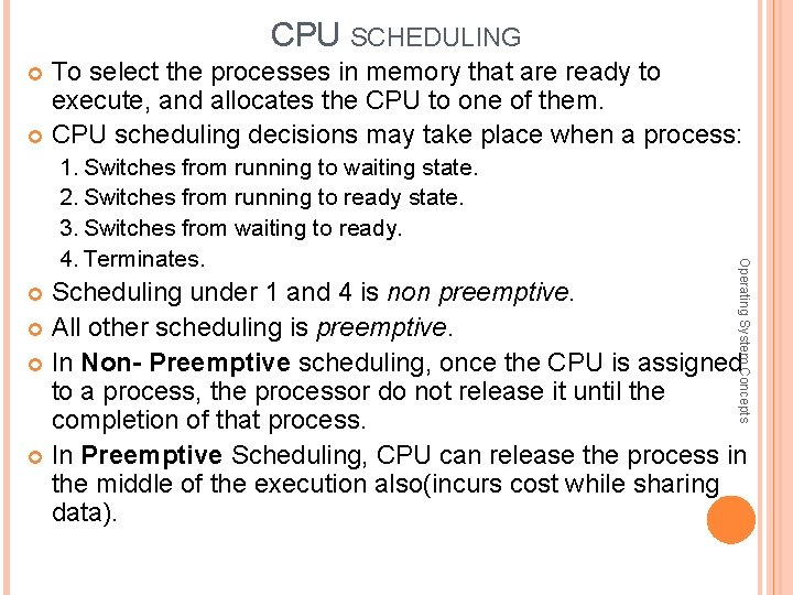 CPU SCHEDULING To select the processes in memory that are ready to execute, and