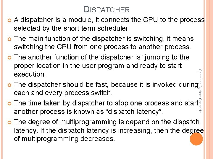 DISPATCHER A dispatcher is a module, it connects the CPU to the process selected