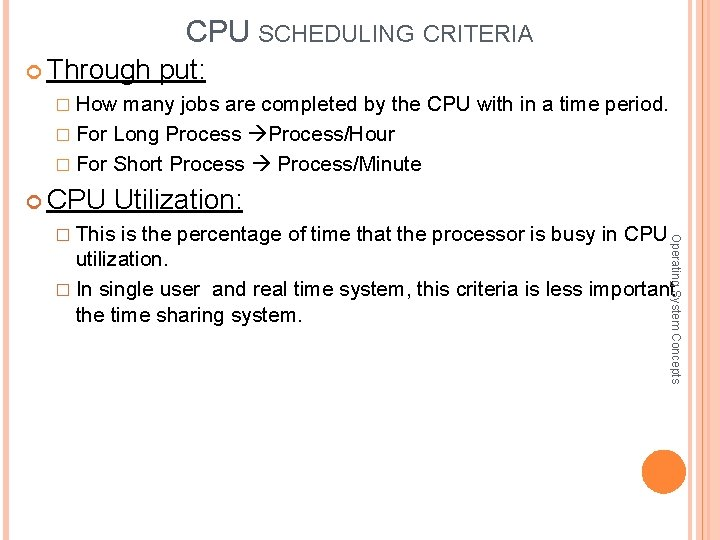 CPU SCHEDULING CRITERIA Through put: � How many jobs are completed by the CPU