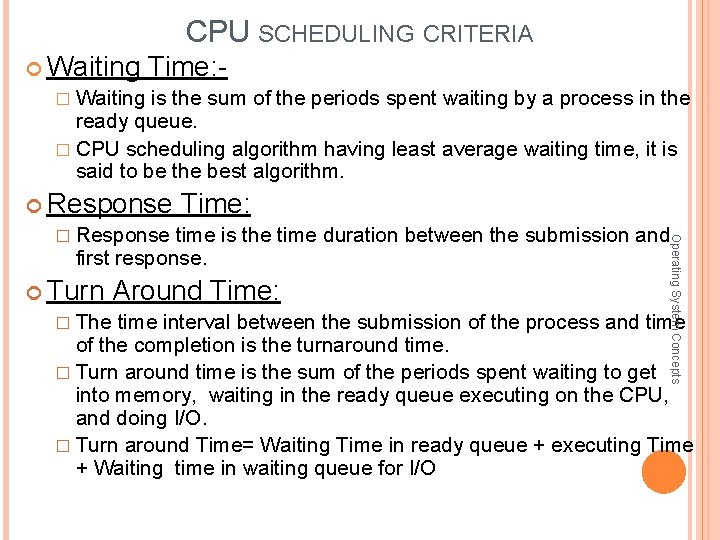 CPU SCHEDULING CRITERIA Waiting Time: � Waiting is the sum of the periods spent