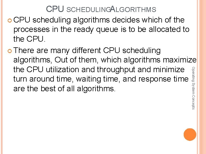 CPU SCHEDULINGA LGORITHMS CPU scheduling algorithms decides which of the Operating System Concepts processes