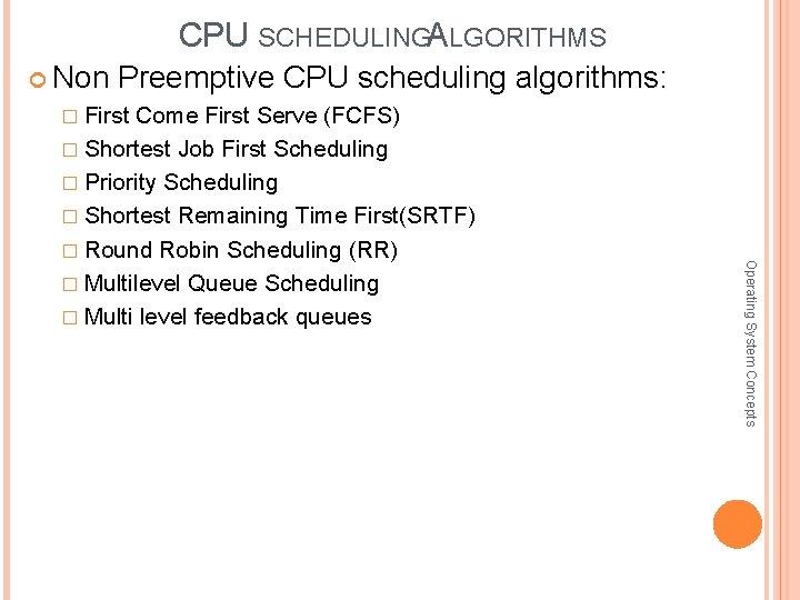 CPU SCHEDULINGA LGORITHMS Non Preemptive CPU scheduling algorithms: � First Come First Serve (FCFS)