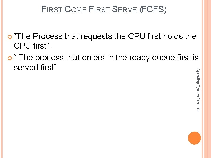 """FIRST COME FIRST SERVE (FCFS) """"The Process that requests the CPU first holds the"""