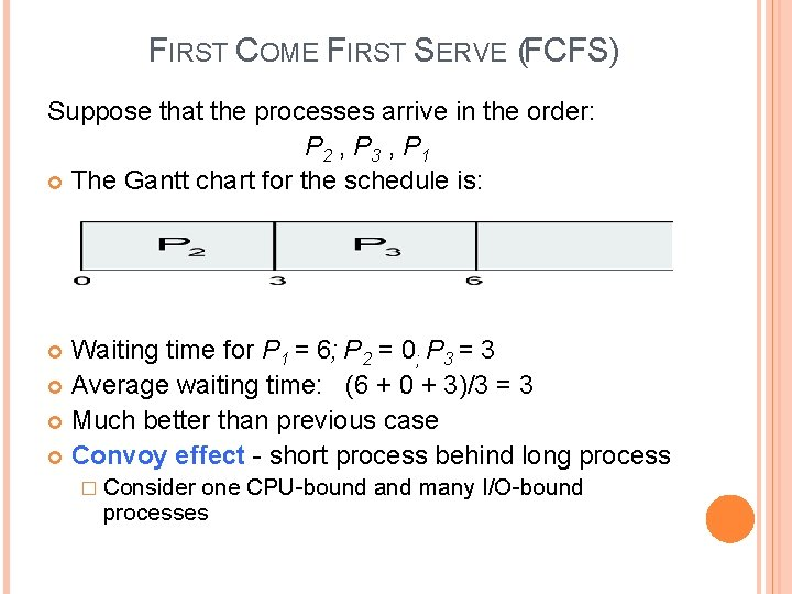 FIRST COME FIRST SERVE (FCFS) Suppose that the processes arrive in the order: P