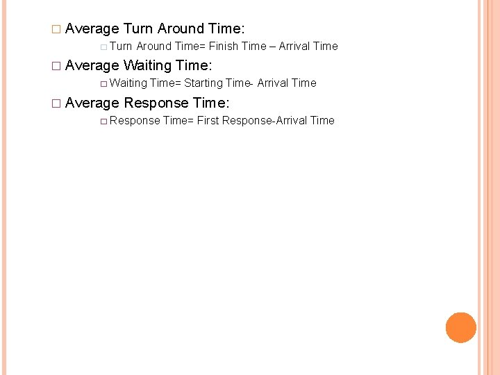 � Average Turn Around Time: � Turn Around Time= Finish Time – Arrival Time