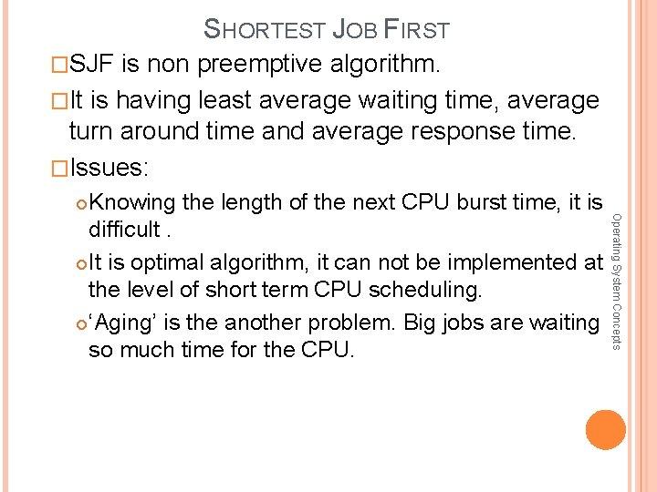 SHORTEST JOB FIRST �SJF is non preemptive algorithm. �It is having least average waiting