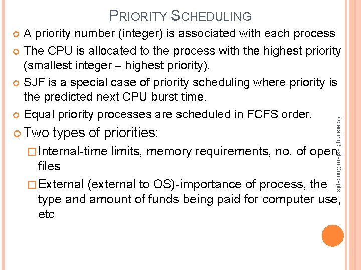 PRIORITY SCHEDULING A priority number (integer) is associated with each process The CPU is