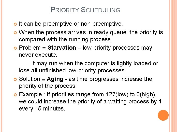 PRIORITY SCHEDULING It can be preemptive or non preemptive. When the process arrives in