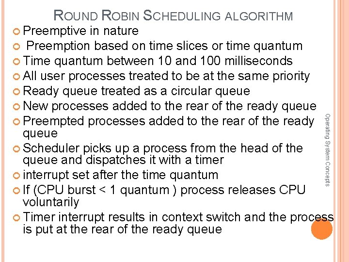 ROUND ROBIN SCHEDULING ALGORITHM Preemptive in nature Preemption based on time slices or time