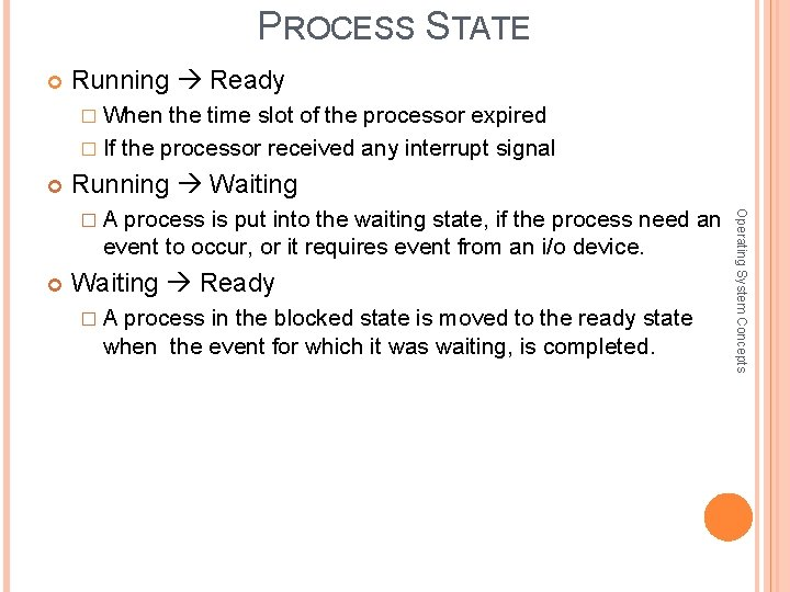 PROCESS STATE Running Ready � When the time slot of the processor expired �