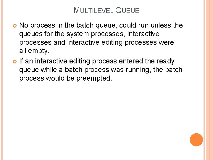 MULTILEVEL QUEUE No process in the batch queue, could run unless the queues for