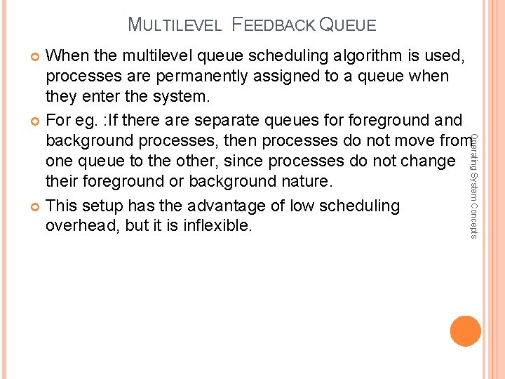 MULTILEVEL FEEDBACK QUEUE When the multilevel queue scheduling algorithm is used, processes are permanently