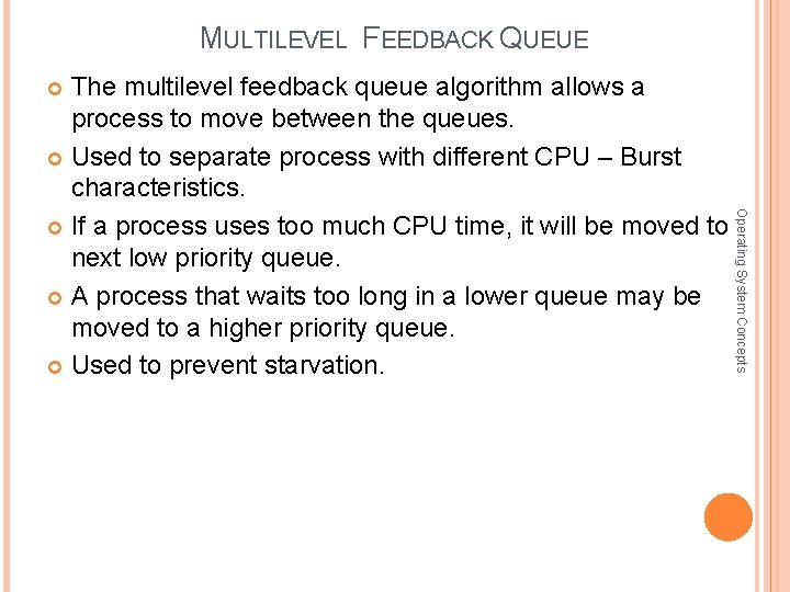 MULTILEVEL FEEDBACK QUEUE The multilevel feedback queue algorithm allows a process to move between