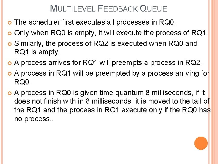 MULTILEVEL FEEDBACK QUEUE The scheduler first executes all processes in RQ 0. Only when